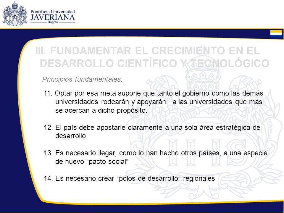 III. FUNDAMENTAR EL CRECIMIENTO EN EL DESARROLLO CIENTÍFICO Y TECNOLÓGICO Principios fundamentales: 11. Optar por esa meta supone que tanto el gobiern