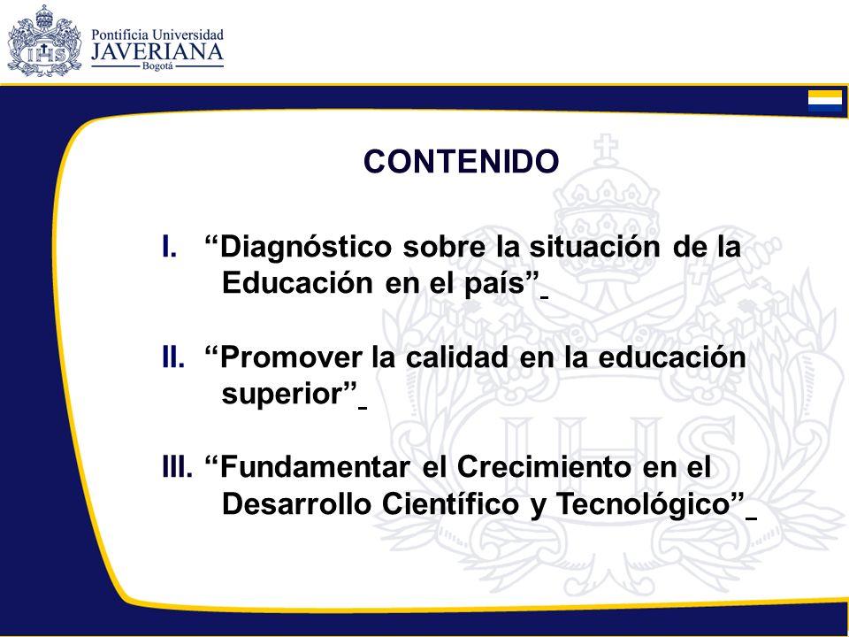 I.Diagnóstico sobre la situación de la Educación en el país II.Promover la calidad en la educación superior III. Fundamentar el Crecimiento en el Desa