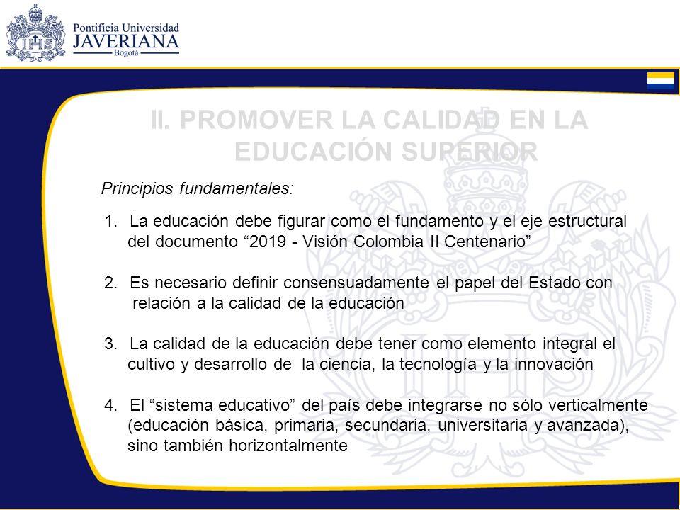 II. PROMOVER LA CALIDAD EN LA EDUCACIÓN SUPERIOR Principios fundamentales: 1.La educación debe figurar como el fundamento y el eje estructural del doc