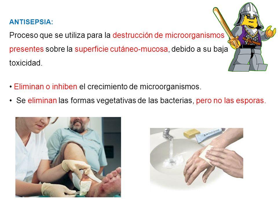 ANTISEPSIA: Proceso que se utiliza para la destrucción de microorganismos presentes sobre la superficie cutáneo-mucosa, debido a su baja toxicidad. El