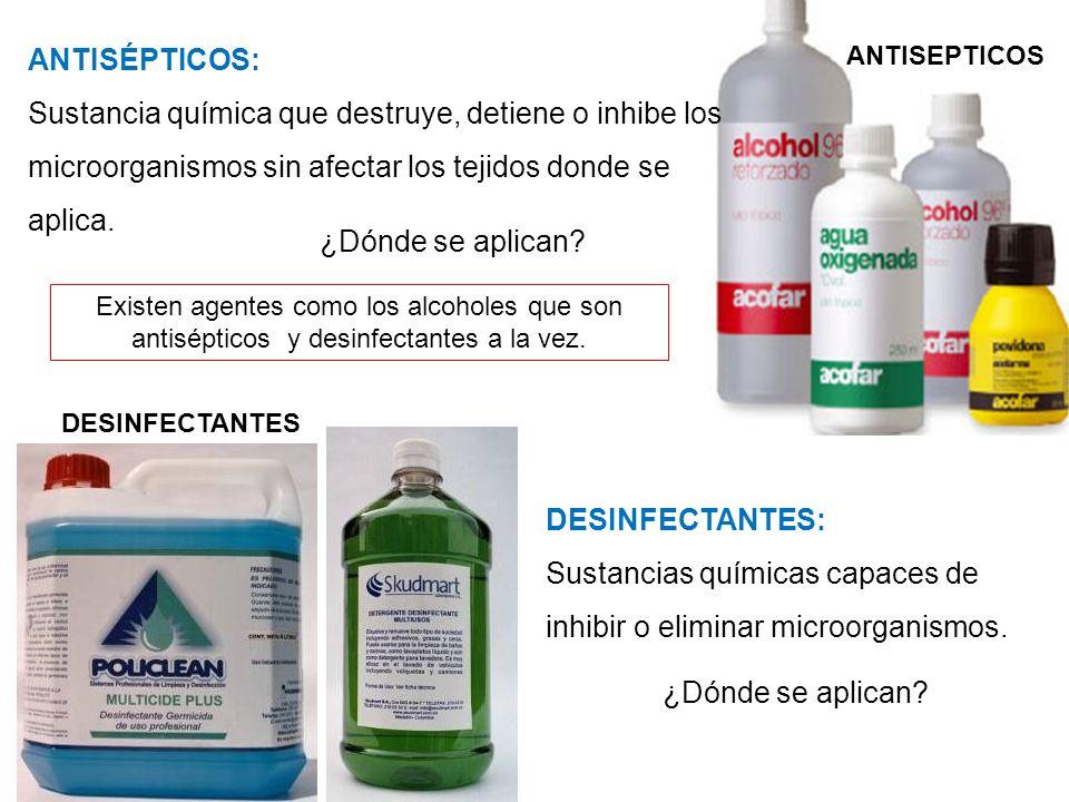 ANTISEPTICOS Existen agentes como los alcoholes que son antisépticos y desinfectantes a la vez. ANTISÉPTICOS: Sustancia química que destruye, detiene