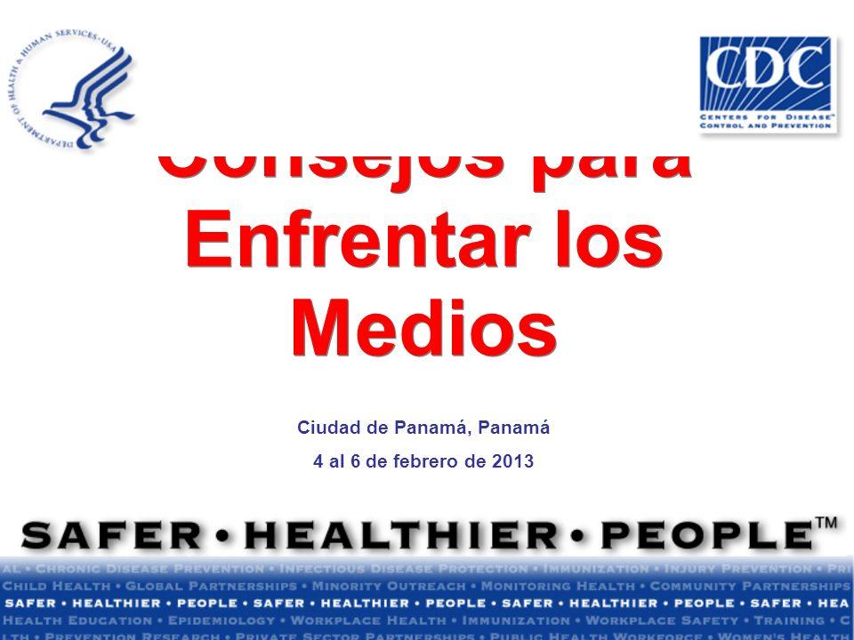 Consejos para Enfrentar los Medios Ciudad de Panamá, Panamá 4 al 6 de febrero de 2013