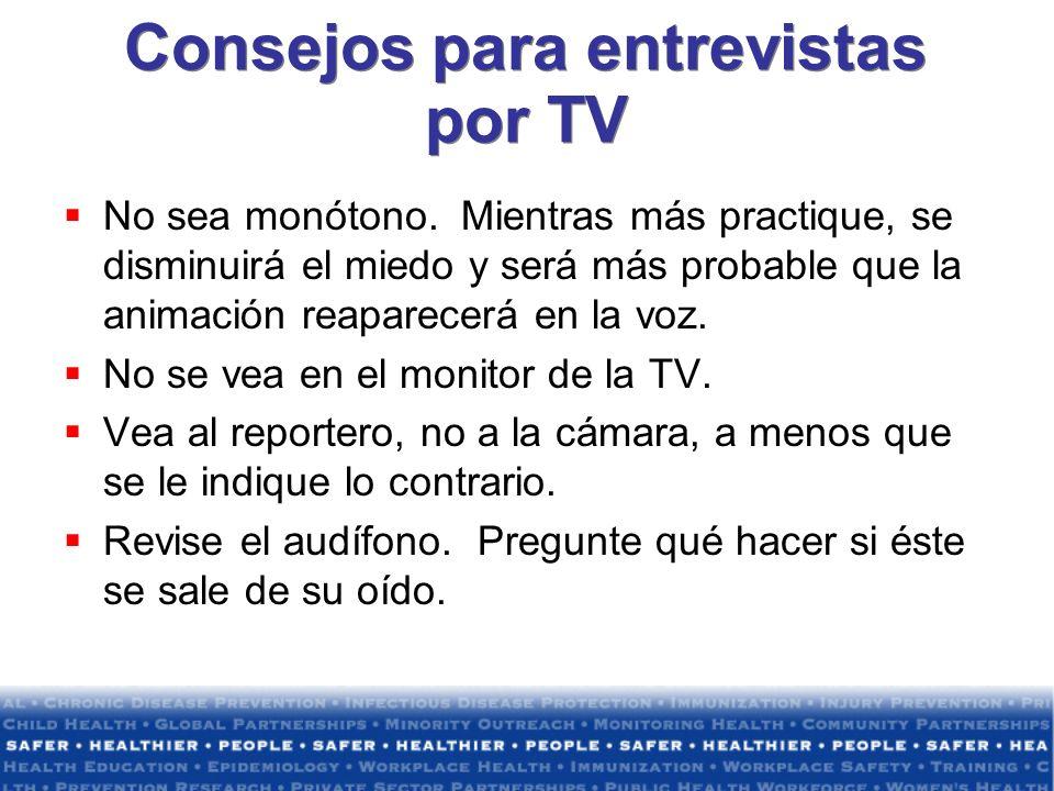 Consejos para entrevistas por TV No sea monótono. Mientras más practique, se disminuirá el miedo y será más probable que la animación reaparecerá en l