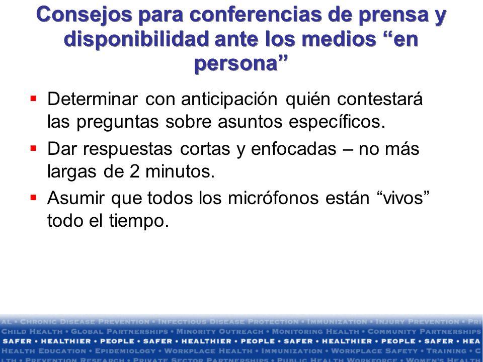 Consejos para conferencias de prensa y disponibilidad ante los medios en persona Determinar con anticipación quién contestará las preguntas sobre asun