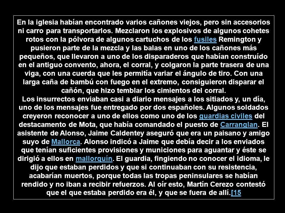 Dos días más tarde, por la mañana, Martín Cerezo salió de patrulla con 14 hombres, sin novedad, mientras los que no estaban de guardia recogían el agua que quedaba en las casas del pueblo para llevarla a la iglesia.