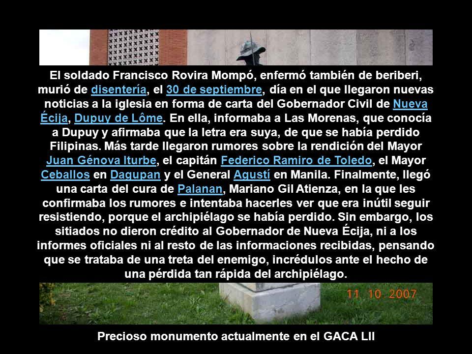 Precioso monumento actualmente en el GACA LII El soldado Francisco Rovira Mompó, enfermó también de beriberi, murió de disentería, el 30 de septiembre, día en el que llegaron nuevas noticias a la iglesia en forma de carta del Gobernador Civil de Nueva Écija, Dupuy de Lôme.