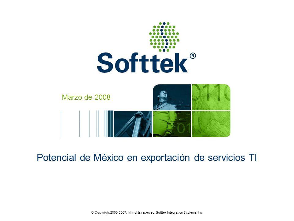 © Copyright 2000-2007. All rights reserved. Softtek Integration Systems, Inc. Marzo de 2008 Potencial de México en exportación de servicios TI