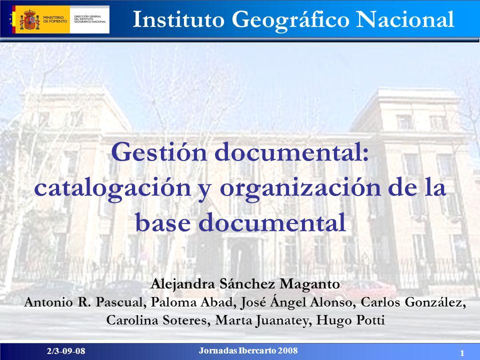 2/3-09-08 Jornadas Ibercarto 2008 Instituto Geográfico Nacional 1 Gestión documental: catalogación y organización de la base documental Alejandra Sánc