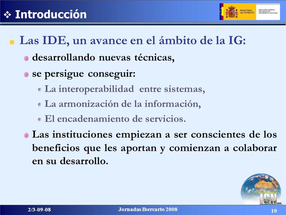 10 2/3-09-08 Jornadas Ibercarto 2008 Introducción Las IDE, un avance en el ámbito de la IG: desarrollando nuevas técnicas, se persigue conseguir: La interoperabilidad entre sistemas, La armonización de la información, El encadenamiento de servicios.