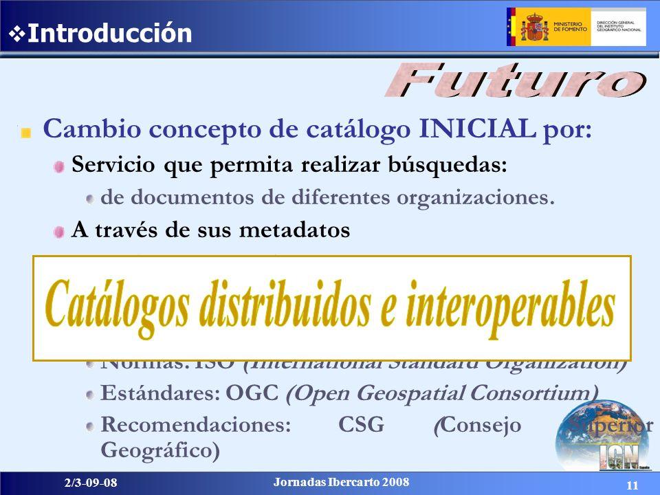 11 2/3-09-08 Jornadas Ibercarto 2008 Introducción Cambio concepto de catálogo INICIAL por: Servicio que permita realizar búsquedas: de documentos de d