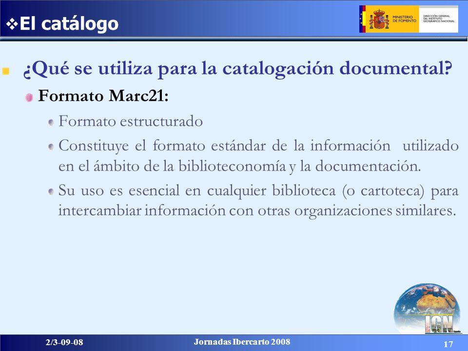 17 2/3-09-08 Jornadas Ibercarto 2008 ¿Qué se utiliza para la catalogación documental? Formato Marc21: Formato estructurado Constituye el formato están