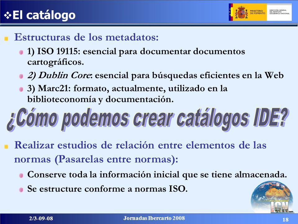 18 2/3-09-08 Jornadas Ibercarto 2008 Estructuras de los metadatos: 1) ISO 19115: esencial para documentar documentos cartográficos. 2) Dublin Core: es