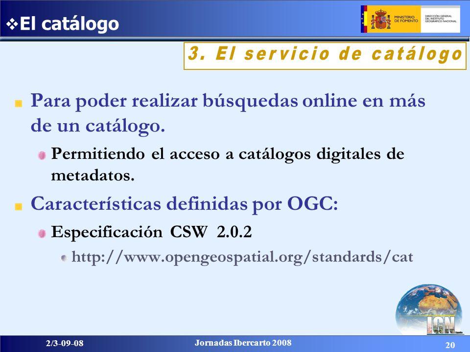 20 2/3-09-08 Jornadas Ibercarto 2008 Para poder realizar búsquedas online en más de un catálogo. Permitiendo el acceso a catálogos digitales de metada