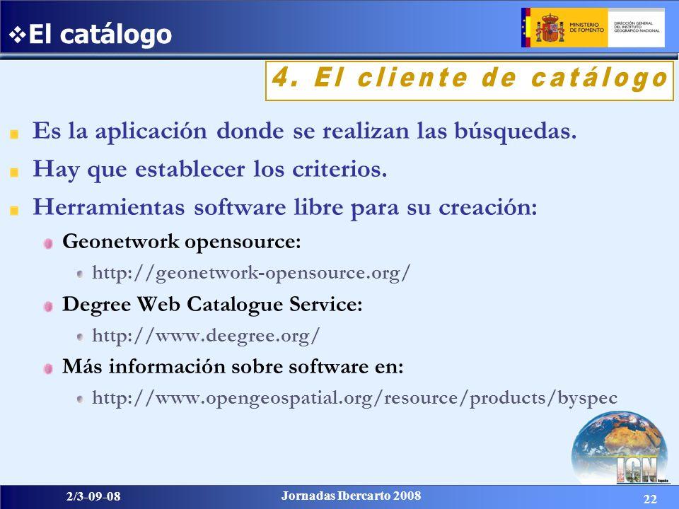 22 2/3-09-08 Jornadas Ibercarto 2008 Es la aplicación donde se realizan las búsquedas. Hay que establecer los criterios. Herramientas software libre p