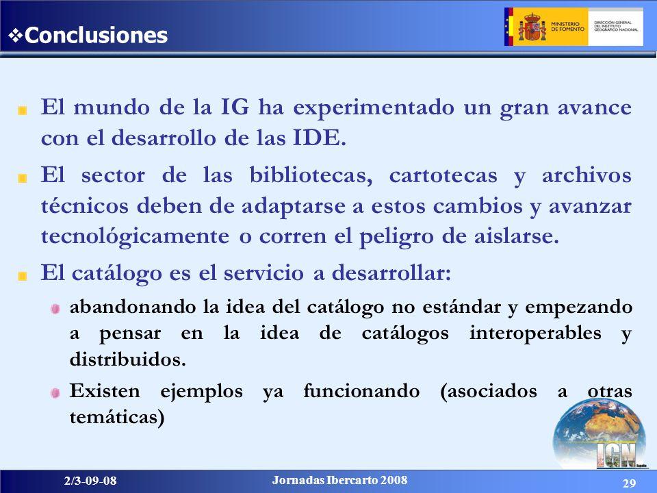 29 2/3-09-08 Jornadas Ibercarto 2008 Conclusiones El mundo de la IG ha experimentado un gran avance con el desarrollo de las IDE. El sector de las bib