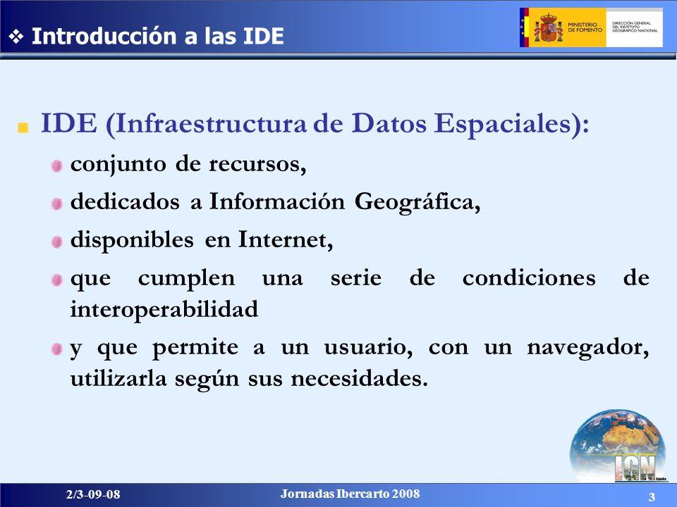 3 2/3-09-08 Jornadas Ibercarto 2008 Introducción a las IDE IDE (Infraestructura de Datos Espaciales): conjunto de recursos, dedicados a Información Ge