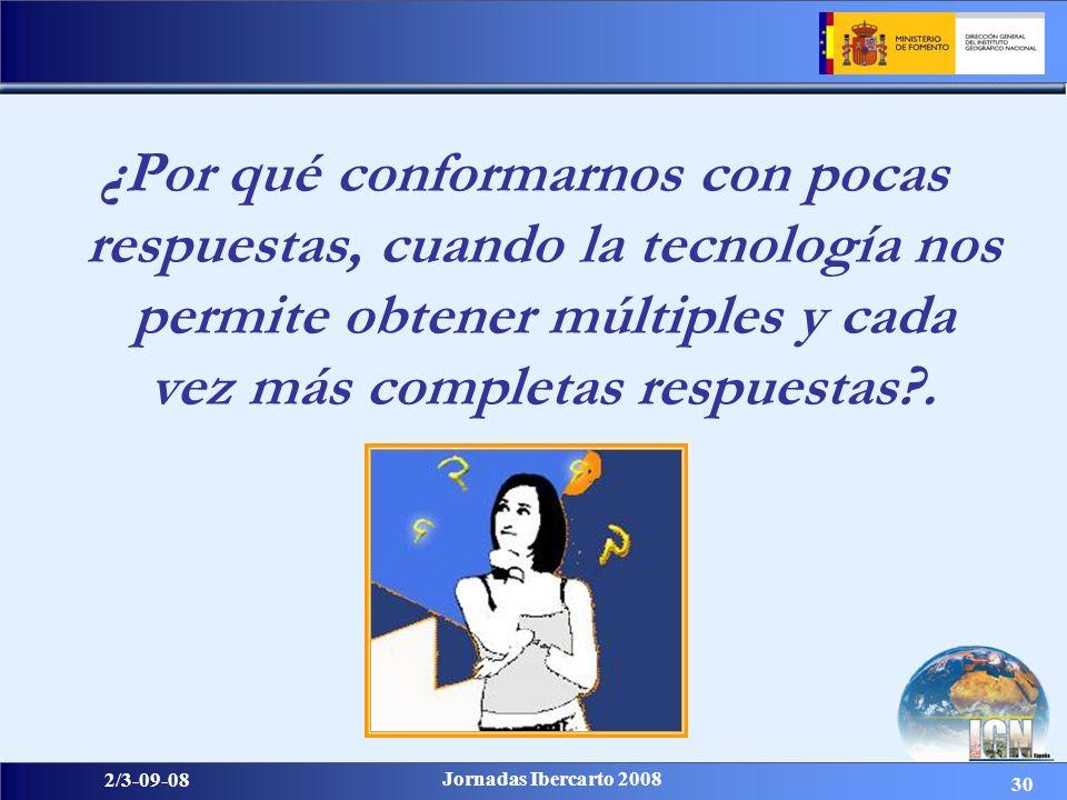30 2/3-09-08 Jornadas Ibercarto 2008 ¿Por qué conformarnos con pocas respuestas, cuando la tecnología nos permite obtener múltiples y cada vez más com