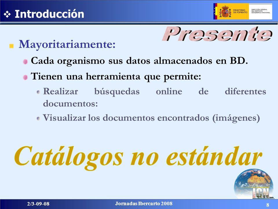 8 2/3-09-08 Jornadas Ibercarto 2008 Introducción Mayoritariamente: Cada organismo sus datos almacenados en BD. Tienen una herramienta que permite: Rea