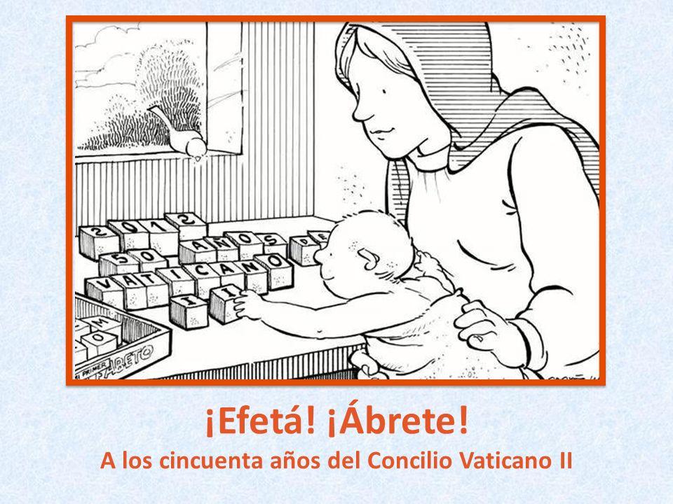 ¡Efetá! ¡Ábrete! A los cincuenta años del Concilio Vaticano II