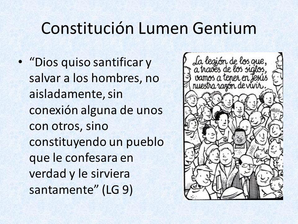 Constitución Lumen Gentium Dios quiso santificar y salvar a los hombres, no aisladamente, sin conexión alguna de unos con otros, sino constituyendo un