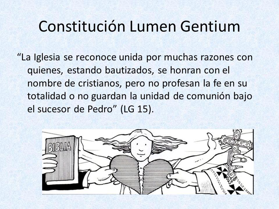 Constitución Lumen Gentium La Iglesia se reconoce unida por muchas razones con quienes, estando bautizados, se honran con el nombre de cristianos, per