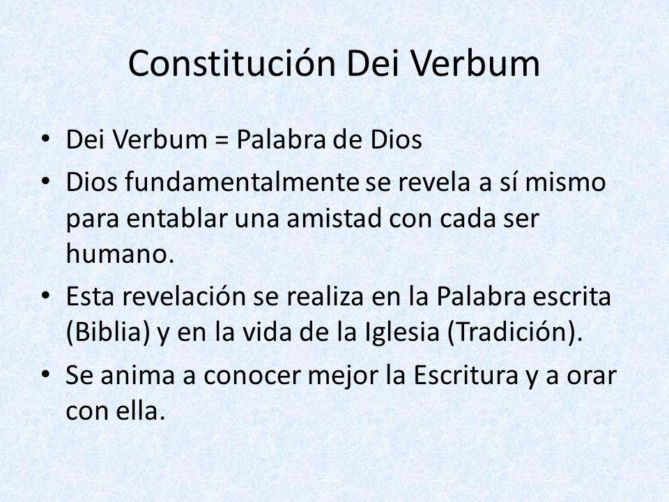 Constitución Dei Verbum Dei Verbum = Palabra de Dios Dios fundamentalmente se revela a sí mismo para entablar una amistad con cada ser humano. Esta re