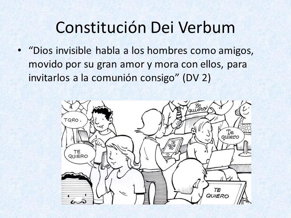 Constitución Dei Verbum Dios invisible habla a los hombres como amigos, movido por su gran amor y mora con ellos, para invitarlos a la comunión consig