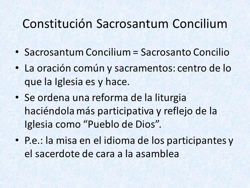 Constitución Sacrosantum Concilium Sacrosantum Concilium = Sacrosanto Concilio La oración común y sacramentos: centro de lo que la Iglesia es y hace.