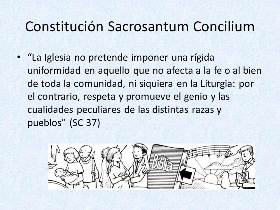Constitución Sacrosantum Concilium La Iglesia no pretende imponer una rígida uniformidad en aquello que no afecta a la fe o al bien de toda la comunid