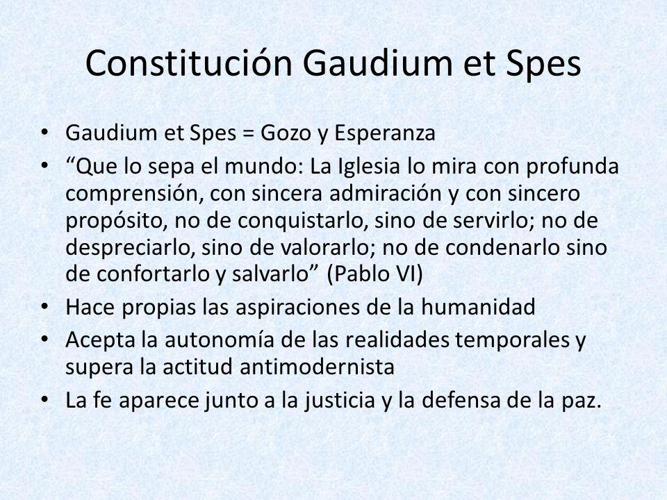Constitución Gaudium et Spes Gaudium et Spes = Gozo y Esperanza Que lo sepa el mundo: La Iglesia lo mira con profunda comprensión, con sincera admirac