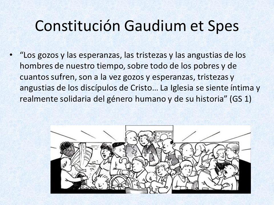 Constitución Gaudium et Spes Los gozos y las esperanzas, las tristezas y las angustias de los hombres de nuestro tiempo, sobre todo de los pobres y de