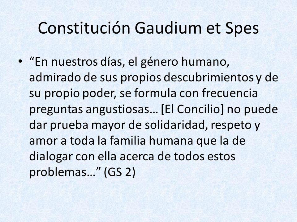 Constitución Gaudium et Spes En nuestros días, el género humano, admirado de sus propios descubrimientos y de su propio poder, se formula con frecuenc