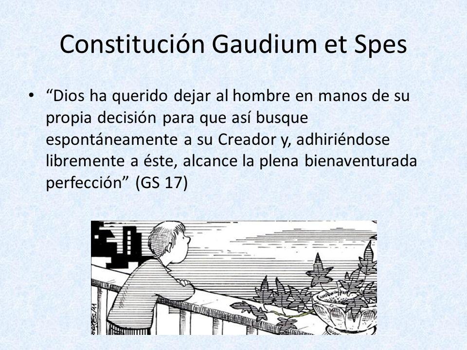 Constitución Gaudium et Spes Dios ha querido dejar al hombre en manos de su propia decisión para que así busque espontáneamente a su Creador y, adhiri
