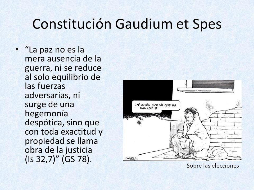 Constitución Gaudium et Spes La paz no es la mera ausencia de la guerra, ni se reduce al solo equilibrio de las fuerzas adversarias, ni surge de una h