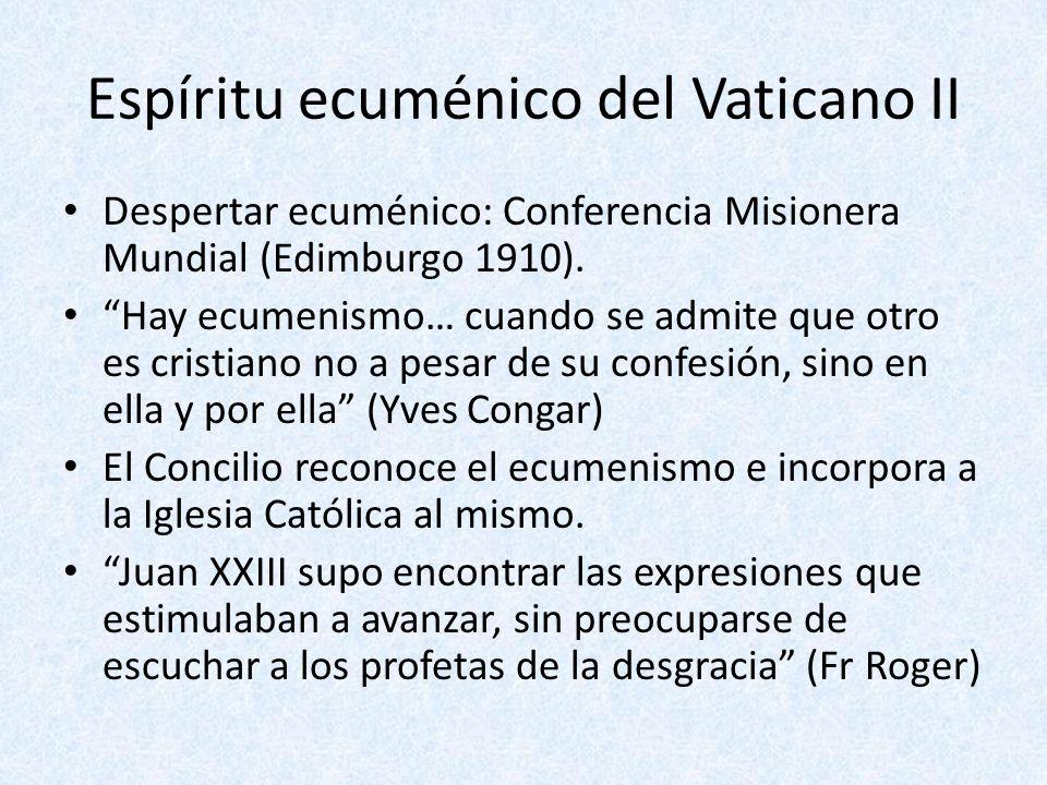 Espíritu ecuménico del Vaticano II Despertar ecuménico: Conferencia Misionera Mundial (Edimburgo 1910). Hay ecumenismo… cuando se admite que otro es c