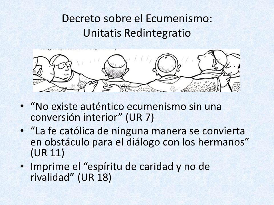 Decreto sobre el Ecumenismo: Unitatis Redintegratio No existe auténtico ecumenismo sin una conversión interior (UR 7) La fe católica de ninguna manera
