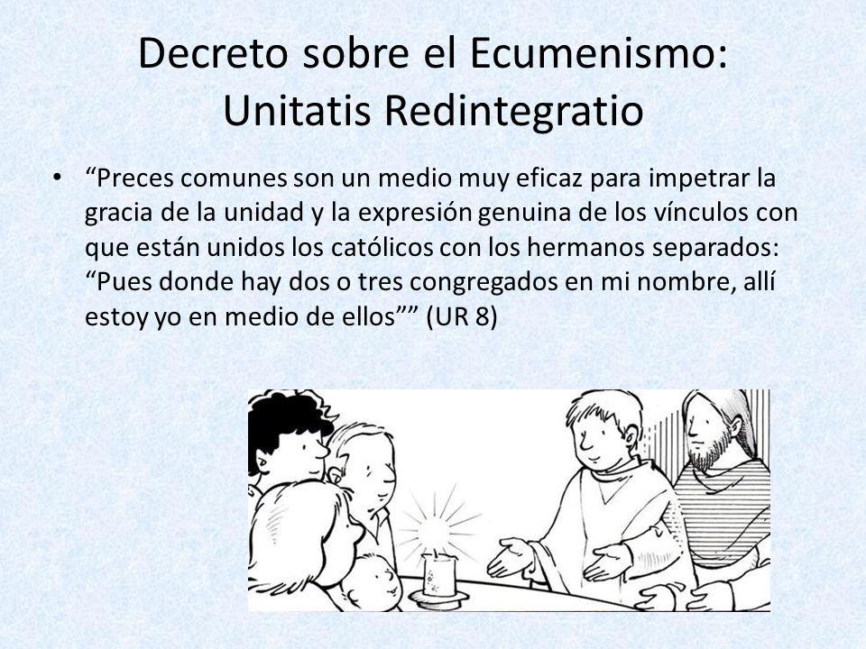 Decreto sobre el Ecumenismo: Unitatis Redintegratio Preces comunes son un medio muy eficaz para impetrar la gracia de la unidad y la expresión genuina
