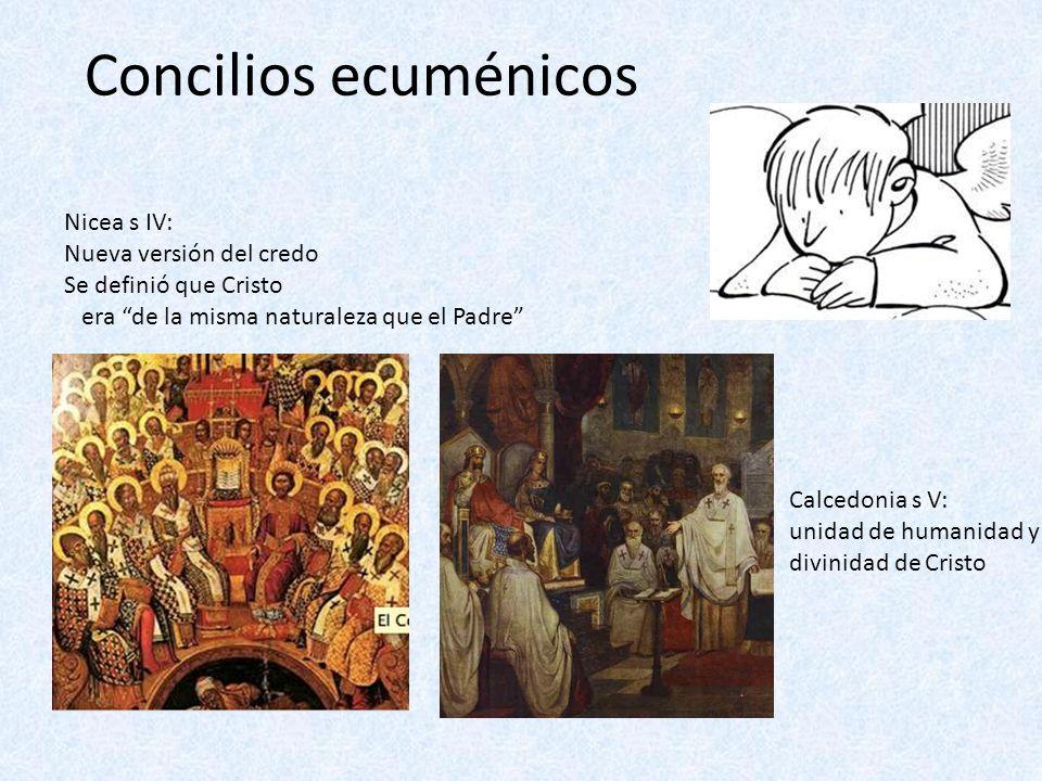 Concilios ecuménicos Nicea s IV: Nueva versión del credo Se definió que Cristo era de la misma naturaleza que el Padre Calcedonia s V: unidad de human