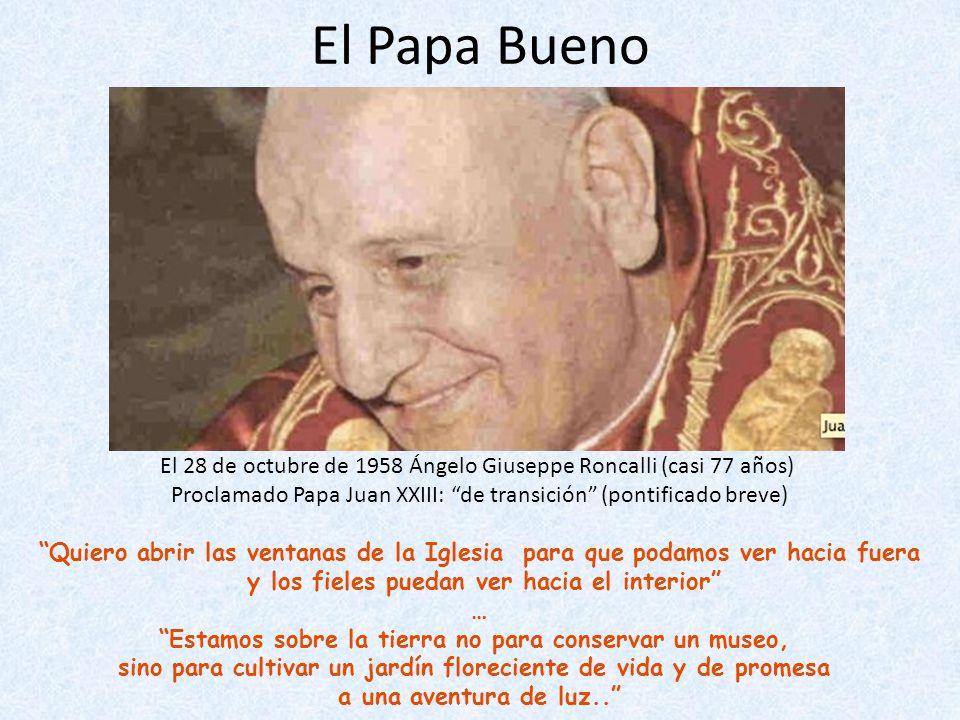 El Papa Bueno El 28 de octubre de 1958 Ángelo Giuseppe Roncalli (casi 77 años) Proclamado Papa Juan XXIII: de transición (pontificado breve) Quiero ab