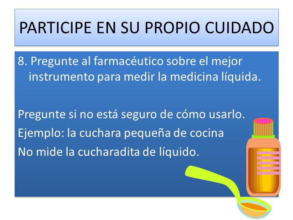 8.Pregunte al farmacéutico sobre el mejor instrumento para medir la medicina líquida.