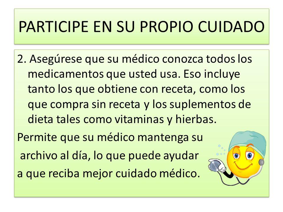 PARTICIPE EN SU PROPIO CUIDADO 3.