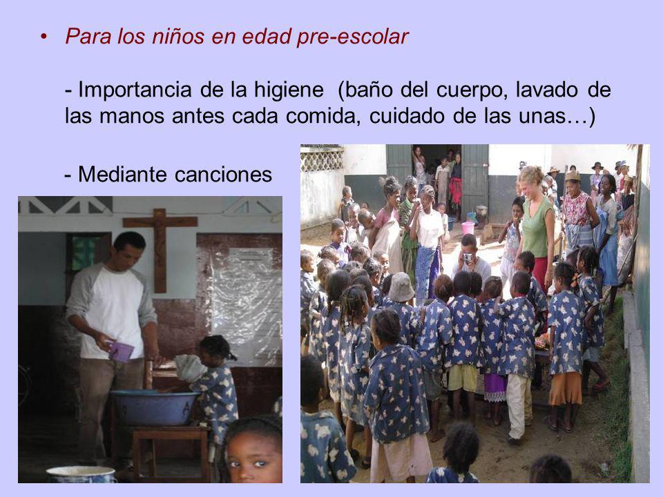 Para los niños en edad pre-escolar - Importancia de la higiene (baño del cuerpo, lavado de las manos antes cada comida, cuidado de las unas…) - Median
