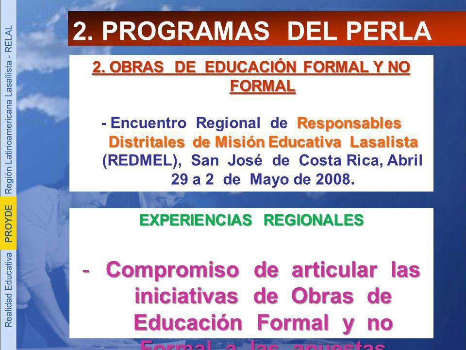 2. PROGRAMAS DEL PERLA 2. OBRAS DE EDUCACIÓN FORMAL Y NO FORMAL Responsables Distritales de Misión Educativa Lasalista - Encuentro Regional de Respons
