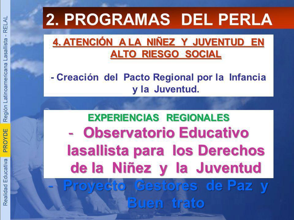 2. PROGRAMAS DEL PERLA 4. ATENCIÓN A LA NIÑEZ Y JUVENTUD EN ALTO RIESGO SOCIAL - Creación del Pacto Regional por la Infancia y la Juventud. EXPERIENCI