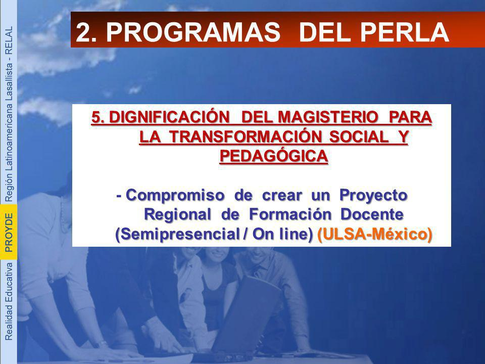 2. PROGRAMAS DEL PERLA 5. DIGNIFICACIÓN DEL MAGISTERIO PARA LA TRANSFORMACIÓN SOCIAL Y PEDAGÓGICA Compromiso de crear un Proyecto Regional de Formació