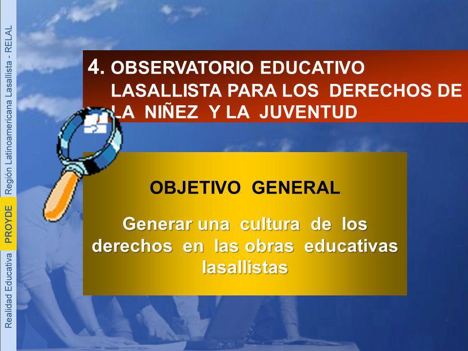 4. OBSERVATORIO EDUCATIVO LASALLISTA PARA LOS DERECHOS DE LA NIÑEZ Y LA JUVENTUD OBJETIVO GENERAL Generar una cultura de los derechos en las obras edu