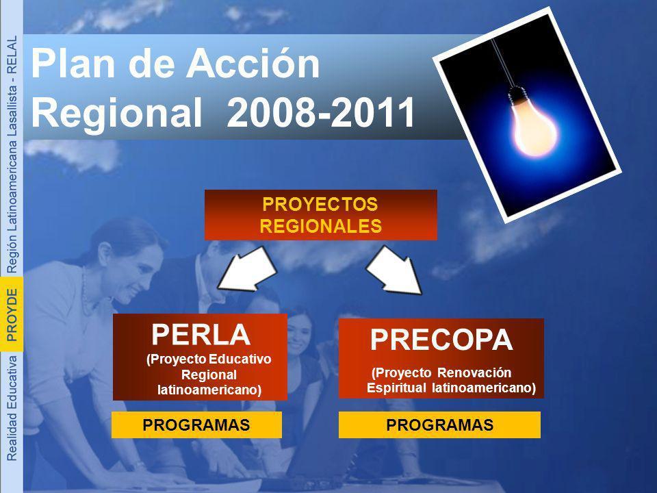 Plan de Acción Regional 2008-2011 PROYECTOS REGIONALES PERLA (Proyecto Educativo Regional latinoamericano) PROGRAMAS PRECOPA (Proyecto Renovación Espiritual latinoamericano) PROGRAMAS