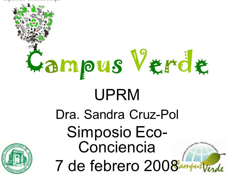 UPRM Dra. Sandra Cruz-Pol Simposio Eco- Conciencia 7 de febrero 2008 Campus Verde