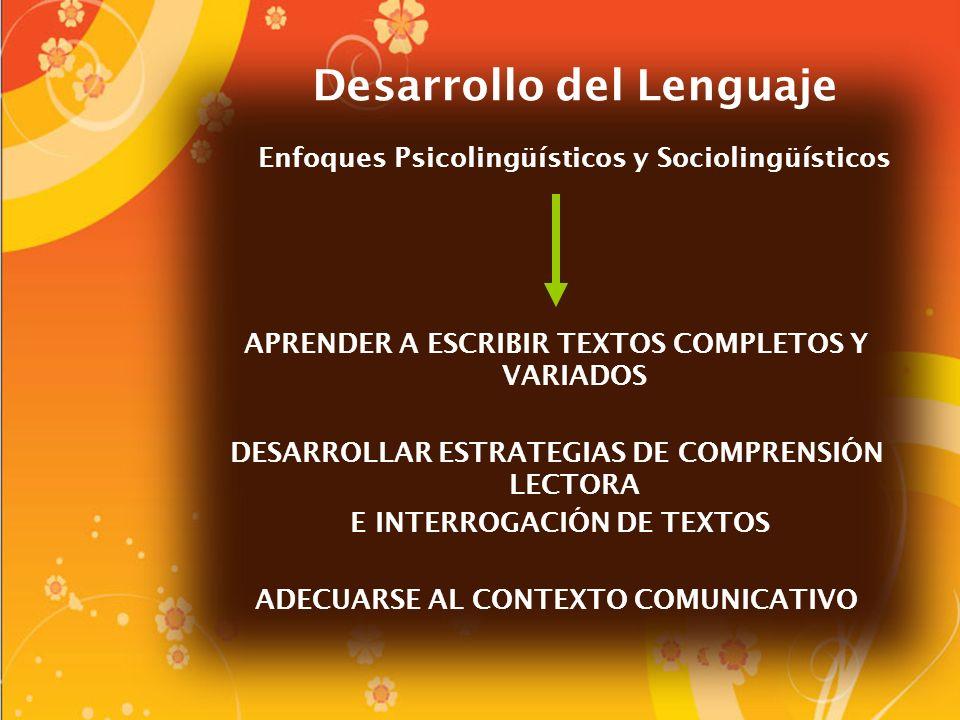 Desarrollo del Lenguaje Enfoques Psicolingüísticos y Sociolingüísticos APRENDER A ESCRIBIR TEXTOS COMPLETOS Y VARIADOS DESARROLLAR ESTRATEGIAS DE COMP