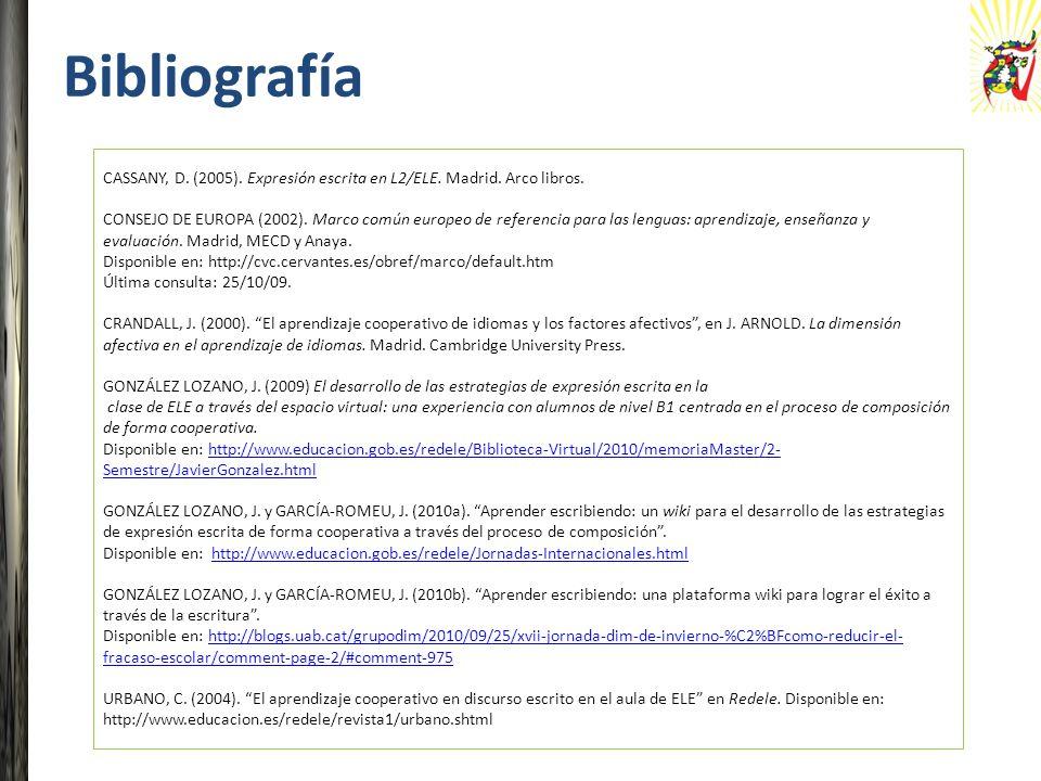 Bibliografía CASSANY, D. (2005). Expresión escrita en L2/ELE. Madrid. Arco libros. CONSEJO DE EUROPA (2002). Marco común europeo de referencia para la